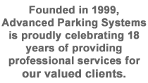 Founded in 1999, Advanced Parking Systems is proudly celebrating 14 years of providing professional services for our valued clients.